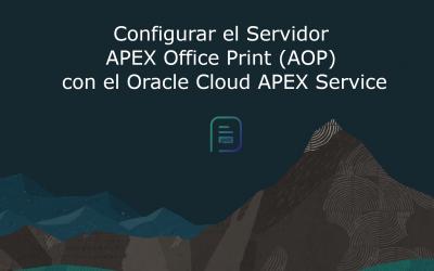 Configurar el Servidor APEX Office Print (AOP) con el  Oracle Cloud APEX Service
